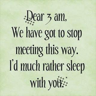 """""""Cher 3 heures du matin,  nous devons arrêter de nous rencontrer de cette façon. Je préfère largement dormir avec toi."""""""